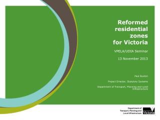 Reformed residential  zones  for Victoria VPELA/UDIA Seminar 13 November 2013