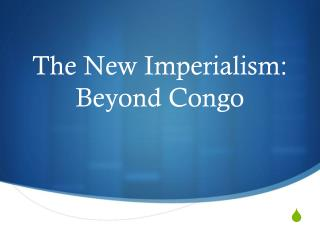 The New Imperialism: Beyond Congo