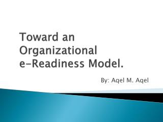 Toward an Organizational e-Readiness Model.