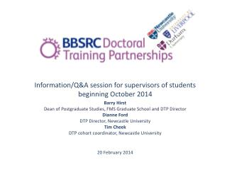 Information/Q&A session for supervisors of students beginning October 2014 Barry Hirst Dean of Postgraduate Studies, FM