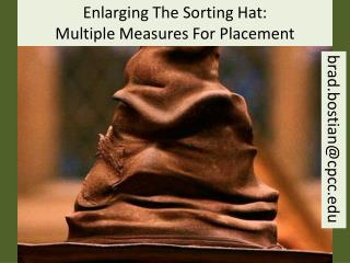 Enlarging The Sorting Hat:  Multiple Measures For Placement