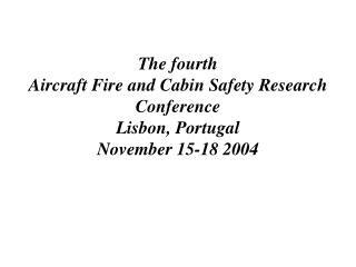 the fourth aircraft fire and cabin safety research conference lisbon, portugal november 15-18 2004