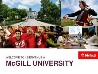 WELCOME TO / BIENVENUE À McGILL  UNIVERSITY