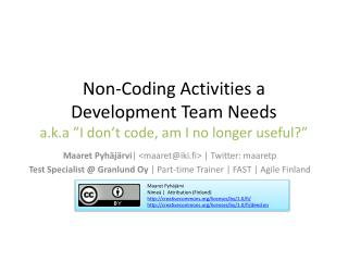 "Non-Coding Activities  a  Development Team Needs a.k.a  ""I  don't code , am I no  longer useful ?"""