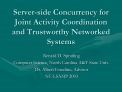 server-side concurrency for joint activity coordination and trustworthy networked systems