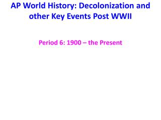 AP World History: Decolonization and other Key Events Post WWII