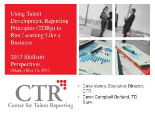 Using Talent Development Reporting Principles (TDRp) to Run Learning Like a Business 2013 Skillsoft Perspectives  Orlan