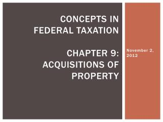 Concepts in  Federal Taxation Chapter 9: Acquisitions of Property