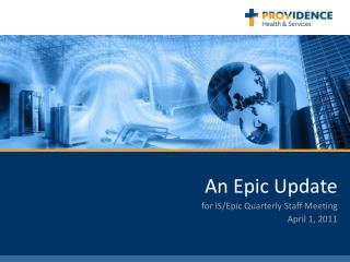 An Epic  Update for  IS/Epic Quarterly Staff Meeting April 1,  2011