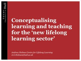 Conceptualising learning and teaching for the 'new lifelong learning sector'