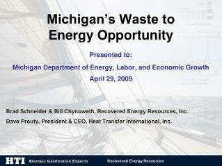 Michigan's Waste to Energy Opportunity Presented to:  Michigan Department of Energy, Labor, and Economic Growth April 2