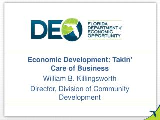Economic Development:  Takin ' Care of Business William B. Killingsworth Director, Division of Community Development
