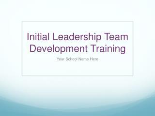 Initial Leadership Team Development Training