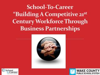 "School-To-Career ""Building A Competitive 21 st  Century Workforce Through Business Partnerships"