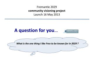 Fremantle  2029  community  visioning  project Launch 16 May 2013