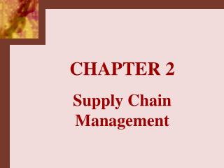 CHAPTER 2 Supply Chain Management