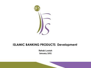 ISLAMIC BANKING PRODUCTS  Development Rehab Lootah January 2012