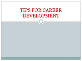 TIPS FOR CAREER DEVELOPMENT