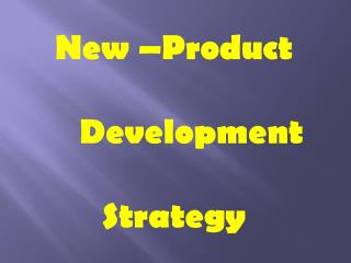 New �Product  	Development  Strategy