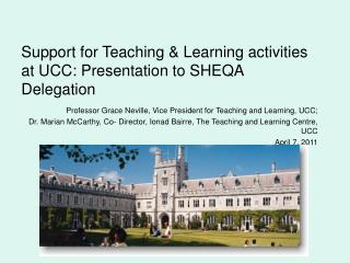 Support for Teaching & Learning activities at UCC: Presentation to SHEQA Delegation