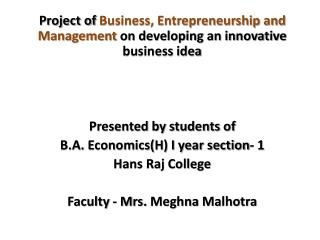 Project of  B usiness, Entrepreneurship and  M anagement on developing an innovative business idea Presented by student