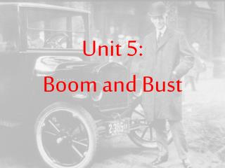 Unit 5:   Boom and Bust
