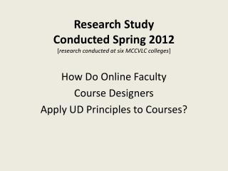 Research Study Conducted Spring 2012 [ research conducted at six MCCVLC colleges ]