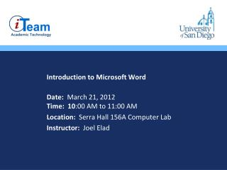 Introduction to Microsoft Word Date:   March 21, 2012 Time:  10 :00 AM to 11:00 AM Location:   Serra Hall 156A Computer