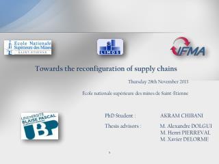 Towards  the reconfiguration of  supply chains Thursday 28th  November  2013 École nationale supérieure des mines de Sa