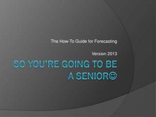 So you're going to be a Senior 