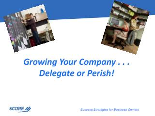Growing Your Company . . . Delegate or Perish!