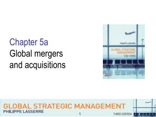 Chapter 5a Global mergers  and acquisitions