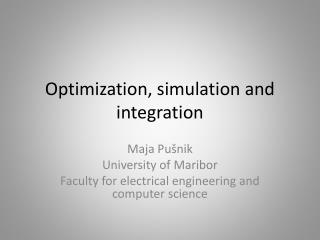 Optimization, simulation and  integration