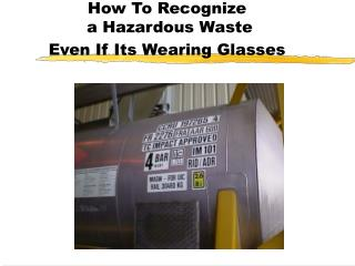 how to recognize  a hazardous waste even if its wearing glasses