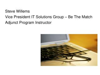 Steve  Willems Vice President IT Solutions Group – Be The Match Adjunct  Program  Instructor