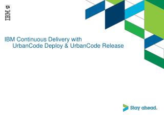 IBM Continuous Delivery with 	UrbanCode Deploy & UrbanCode Release