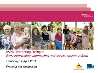 HSPIC Partnering Dialogue  Early intervention approaches and service system reform