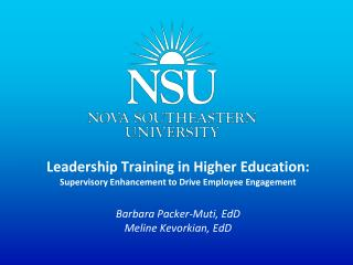 Leadership Training in Higher Education:  Supervisory Enhancement to Drive Employee Engagement Barbara Packer-Muti, EdD