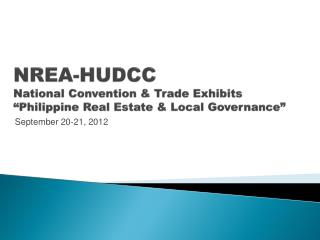 "NREA-HUDCC  National  Convention & Trade Exhibits ""Philippine Real Estate & Local Governance"""