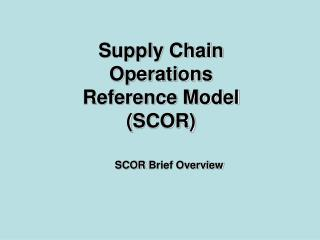 Supply Chain Operations Reference Model  ( SCOR )