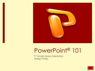 PowerPoint ®  101