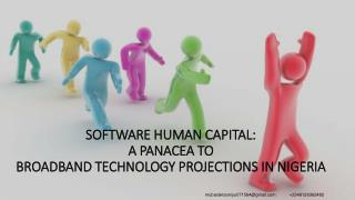 SOFTWARE HUMAN CAPITAL:  A  PANACEA TO  BROADBAND  TECHNOLOGY PROJECTIONS IN NIGERIA