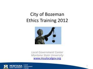 City of Bozeman Ethics Training 2012
