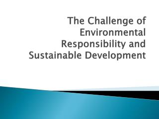 The Challenge of Environmental Responsibility and Sustainable Development