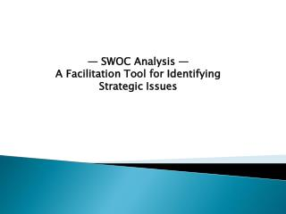 —  SWOC  Analysis — A Facilitation Tool for Identifying Strategic Issues