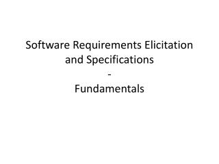 Software Requirements Elicitation and Specifications - Fundamentals