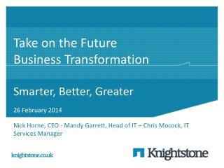 Take on the Future Business Transformation Smarter, Better, Greater