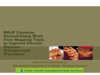 RWJF Common Ground-Using Work Flow Mapping Tools to Improve Chronic Disease Management Processes