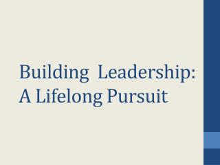 Building  Leadership:     A Lifelong Pursuit