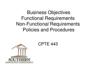 Business Objectives  Functional Requirements Non-Functional Requirements   Policies and Procedures